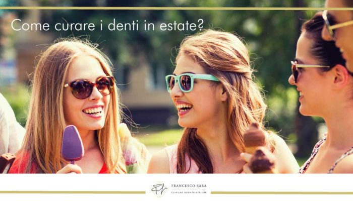 Come curare i denti in estate?