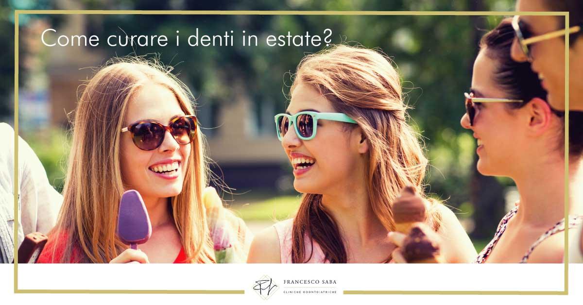 Come curare i denti in estate? 1 | Cliniche Odontoiatriche a Roma